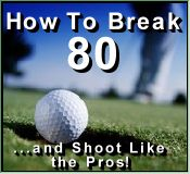 Graphic Banner: How to Break 80....and shoot like the Pros!></a> </div>   <div class=